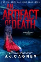 An Artifact of Death ebook by J. J. Cagney