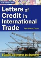 Letters of Credit In International Trade - A Guide for Exporters and Importers ebook by Goh Kheng Chuan