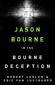 Robert Ludlum's The Bourne Deception - The Bourne Saga: Book Seven ebook by Eric Van Lustbader,Robert Ludlum