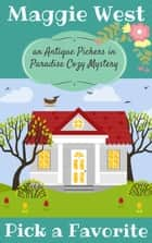 Pick a Favorite - Antique Pickers in Paradise Cozy Mystery Series, #10 ebook by Maggie West