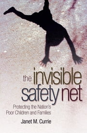 The Invisible Safety Net - Protecting the Nation's Poor Children and Families ebook by Janet M. Currie