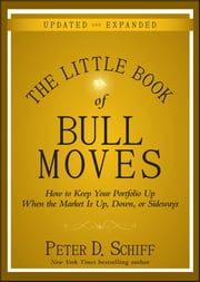 The Little Book of Bull Moves, Updated and Expanded - How to Keep Your Portfolio Up When the Market Is Up, Down, or Sideways ebook by Peter D. Schiff