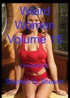Weird Women Volume 15 ebook by Stephen Shearer