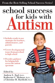 School Success for Kids With Autism ebook by Christine Barthold, PhD,Katherine Holman,Andrew Egel, PhD