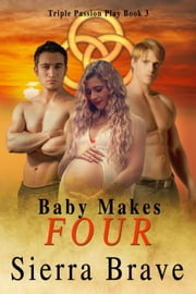Baby Makes Four - Triple Passion Play, #3 ebook by Sierra Brave