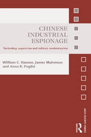 Chinese Industrial Espionage - Technology Acquisition and Military Modernisation ebook by William C. Hannas, James Mulvenon, Anna B. Puglisi