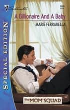A Billionaire and a Baby ebook by Marie Ferrarella