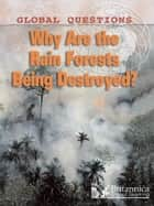 Why Are the Rain Forests Being Destroyed? ebook by Peter Littlewood,Britannica Digital Learning