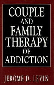 Couple and Family Therapy of Addiction ebook by Jerome D. Levin