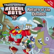 Transformers Rescue Bots: Return of the Dino Bot ebook by John Sazaklis