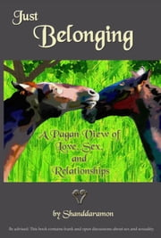 Just Belonging: A Pagan View of Love, Sex, and Relationships ebook by Shanddaramon