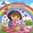 Dora liebt Boots (Dora the Explorer) ebook by Nickelodeon Publishing