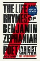 The Life and Rhymes of Benjamin Zephaniah - The Autobiography ebook by Benjamin Zephaniah