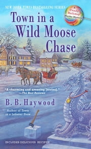 Town in a Wild Moose Chase - A Candy Holliday Murder Mystery ebook by B.B. Haywood