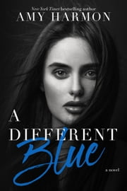 A Different Blue ebook by Amy Harmon