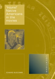 'Injuns!' - Native Americans in the Movies ebook by Edward Buscombe