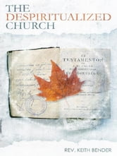 The Despiritualized Church ebook by Keith Bender