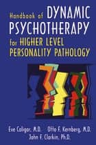 Handbook of Dynamic Psychotherapy for Higher Level Personality Pathology ebook by Eve Caligor, Otto F. Kernberg, John F. Clarkin