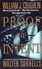 Proof of Intent - A Charley Sloan Courtroom Thriller ebook by William J. Coughlin, Walter Sorrells