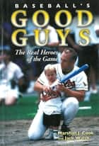Baseball's Good Guys ebook by Marshall J. Cook,Jack Walsh