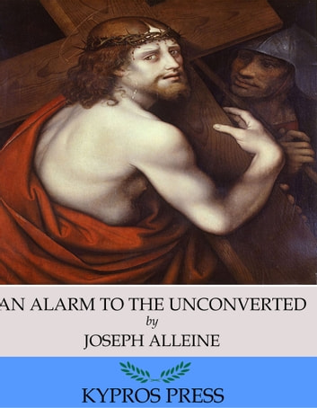 An Alarm to the Unconverted ebook by Joseph Alleine