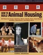 How to Build Animal Housing ebook by Carol Ekarius