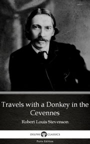 Travels with a Donkey in the Cevennes by Robert Louis Stevenson (Illustrated) ebook by Robert Louis Stevenson, Delphi Classics
