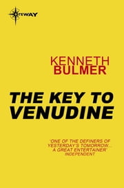 The Key to Venudine - Keys to the Dimensions Book 3 ebook by Kenneth Bulmer