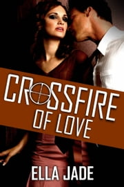 Crossfire of Love ebook by Ella Jade