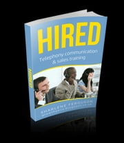 Hired - Telephony Communication & Sales training ebook by Sharlene Ferguson