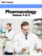 Pharmacology Volume 4 - Includes Human Digestive, Endocrine System, Antacids, Digestants, Emetics, Cathartics, Fluid, Electrolyte Therapy, Thyroid, Parathyroid Preparations, Oral Contraceptives, Reproductive Hormones, Insulin, Hypoglycemic Agents, and Ergot Alkaloids ebook by IML Training