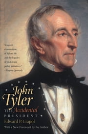 John Tyler, the Accidental President ebook by Edward P. Crapol