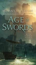 Age of Swords - Book Two of The Legends of the First Empire ebook by Michael J. Sullivan
