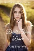 Don't Turn Back - Coming Home, #1 ebook by Amy Stephens