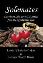 Solemates: Lessons on Life, Love & Marriage from the Appalachian Trail ebook by Randy Motz