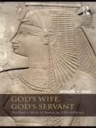 God's Wife, God's Servant - The God's Wife of Amun (ca.740–525 BC) ebook by