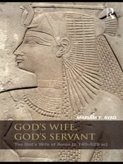 God's Wife, God's Servant - The God's Wife of Amun (ca.740–525 BC) ebook by Mariam F. Ayad