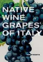 Native Wine Grapes of Italy ebook by Ian D'Agata