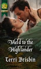 Yield to the Highlander (Mills & Boon Historical) (The MacLerie Clan, Book 5) ebook by Terri Brisbin