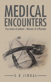 MEDICAL ENCOUNTERS - True stories of patients – Memoirs of a Physician ebook by Surinder Jindal