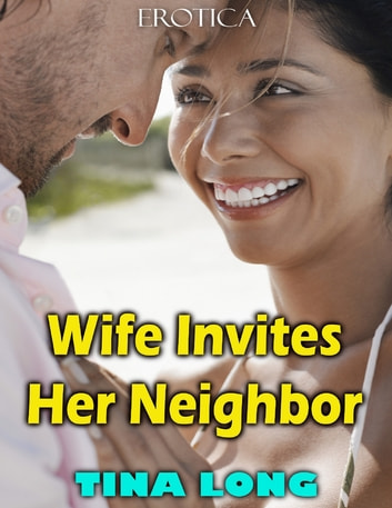 Wife Invites Her Neighbor (Erotica) ebook by Tina Long