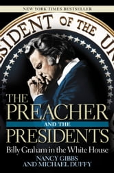 The Preacher and the Presidents - Billy Graham in the White House ebook by Nancy Gibbs,Michael Duffy