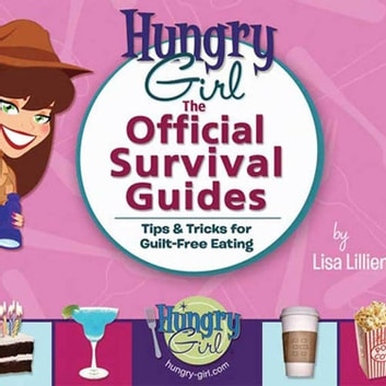 Hungry Girl: The Official Survival Guides - Tips & Treats for Guilt-Free Eating audiobook by Lisa Lillien