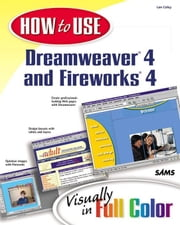 How to Use Dreamweaver 4 and Fireworks 4 ebook by Coley, Lon