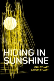Hiding in Sunshine ebook by John Stuart; Caitlin Stuart