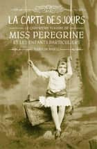 Miss Peregrine, Tome 04 - La carte des jours ebook by Sidonie Van Den Dries, Ransom Riggs