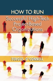 How to Run Successful High-Tech Project-Based Organizations ebook by O'Connell, Fergus