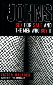 The Johns - Sex for Sale and the Men Who Buy It ebook by Victor Malarek