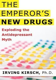 The Emperor's New Drugs - Exploding the Antidepressant Myth ebook by Irving Kirsch, Ph.D.