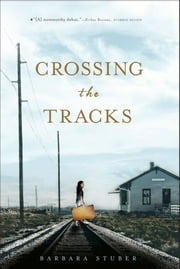 Crossing the Tracks ebook by Barbara Stuber